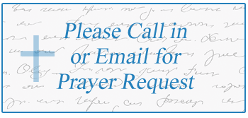 Please Call in or Email for Prayer Request