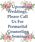 For Upcoming Weddings, Please Call Us For Premarital Counseling or Seminars